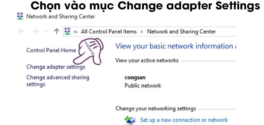 chọn vào mục Change adapter Settings ở trên giao diện Network and Sharing Center