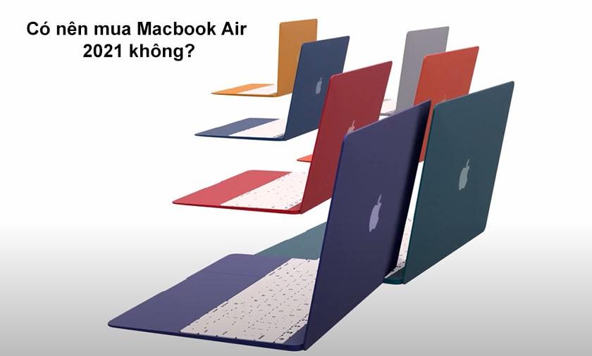 Có nên mua Macbook Air 2021 không?